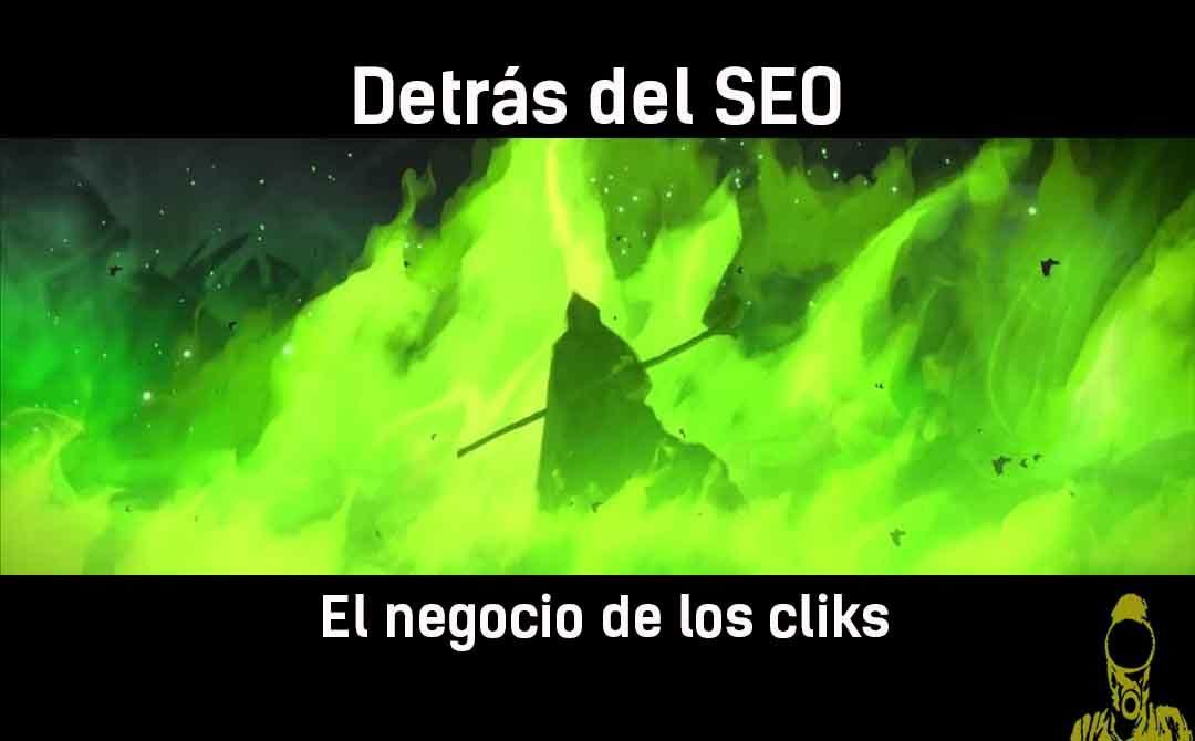DETRÁS DEL SEO : El negocio de los clicks