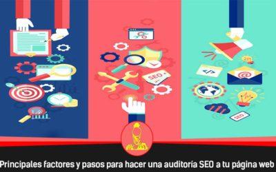 Principales factores y pasos para hacer una auditoría SEO a tu página web